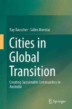 Cities in Global Transition: Creating Sustainable Communities in Australia (Hardcover)