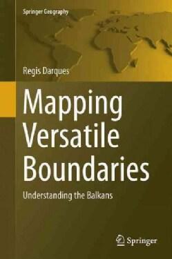 Mapping Versatile Boundaries: Understanding the Balkans (Hardcover)