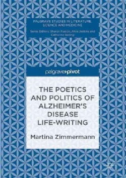 The Poetics and Politics of Alzheimers Disease Life-writing: Shifting Dementia (Hardcover)
