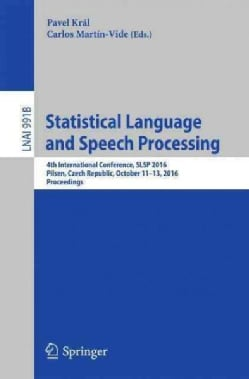 Statistical Language and Speech Processing: 4th International Conference, Slsp 2016, Pilsen, Czech Republic, Octo... (Paperback)