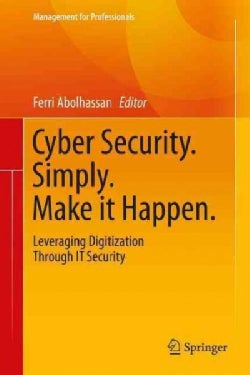 Corporate Security, Simply, Make It Happen: Leveraging Digitization Through It Security (Hardcover)