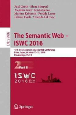 The Semantic Web: 15th International Semantic Web Conference, Kobe, Japan, October 1721, 2016, Proceedings, ... (Paperback)