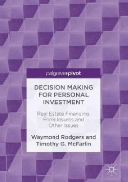 Decision Making for Personal Investment: Real Estate Financing, Foreclosures and Other Issues (Hardcover)