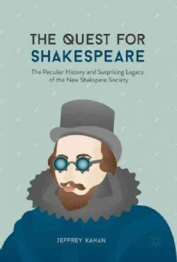 The Quest for Shakespeare: The Peculiar History and Surprising Legacy of the New Shakspere Society (Hardcover)