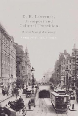 D. H. Lawrence, Transport and Cultural Transition: A Great Sense of Journeying (Hardcover)