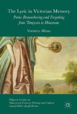 The Lyric in Victorian Memory: Poetic Remembering and Forgetting from Tennyson to Housman (Hardcover)