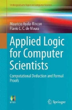 Applied Logic for Computer Scientists: Computational Deduction and Formal Proofs (Paperback)