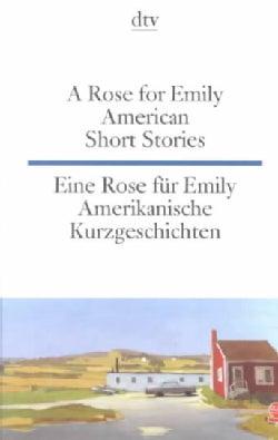 A Rose for Emily American Short Stories / Eine Rose Fur Emily Amerikanische Kurzgeschichten: Amerikanische Kurzge... (Paperback)