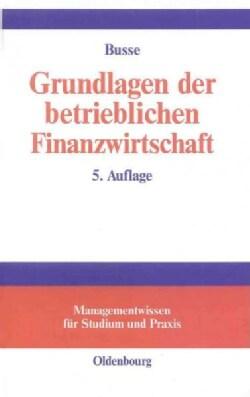 Grundlagen Der Betrieblichen Finanzwirtschaft (Hardcover)