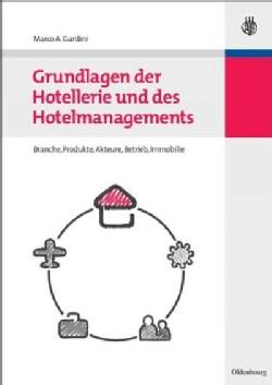 Grundlagen Der Hotellerie Und Des Hotelmanagements: Hotelbranche - Hotelbetrieb - Hotelimmobilie (Paperback)