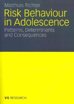 Risk Behaviour in Adolescence: Patterns, Determinants and Consequences (Paperback)