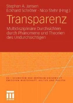 Transparenz: Multidisziplinare Durchsichten Durch Phanomene Und Theorien Des Undurchsichtigen (Paperback)