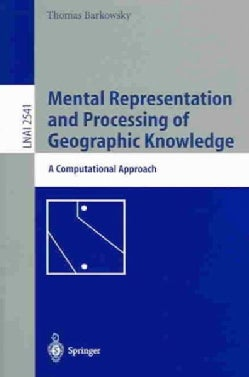 Mental Representation and Processing of Geographic Knowledge: A Computational Approach (Paperback)