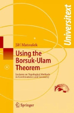 Using the Borsuk-Ulam Theorem: Lectures on Topological Methods in Combinatorics and Geometry (Paperback)