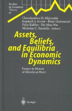 Assets, Beliefs, and Equilibria in Economic Dynamics: Essays in Honor of Mordecai Kurz (Hardcover)