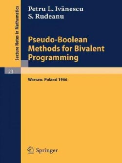 Pseudo-Boolean Methods for Bivalent Programming: Lecture at the First European Meeting of the Institute of Manage... (Paperback)