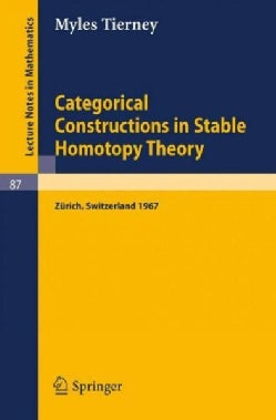 Categorical Constructions in Stable Homotopy Theory: A Seminar Given at the Eth, Zurich, in 1967 (Paperback)