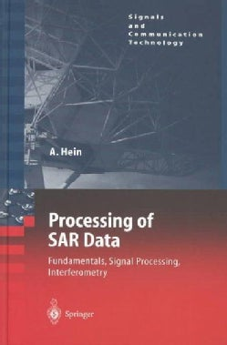 Processing of Sar Data: Fundamentals, Signal Processing, Interferometry (Hardcover)