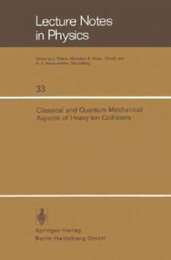 Classical and Quantum Mechanical Aspects of Heavy Ion Collisions: Symposium Held at the Max-planck-institut Fur K... (Paperback)