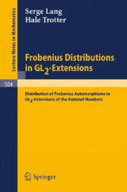 Frobenius Distributions in GL2-Extensions: Distribution of Frobenius Automorphisms in GL2-Extensions of the Ratio... (Paperback)