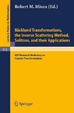 Backlund Transformations, the Inverse Scattering Method, Solitons, and Their Applications: Proceedings of the Nsf... (Paperback)