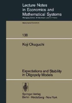 Expectations and Stability in Oligopoly Models (Paperback)