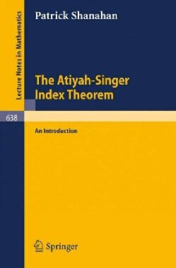 The Atiyah-Singer Index Theorem: An Introduction (Paperback)