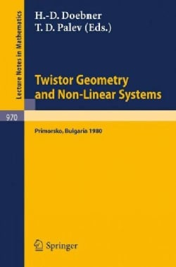Twistor Geometry and Non-Linear Systems: Review Lectures Given at the 4th Bulgarian Summer School on Mathematical... (Paperback)