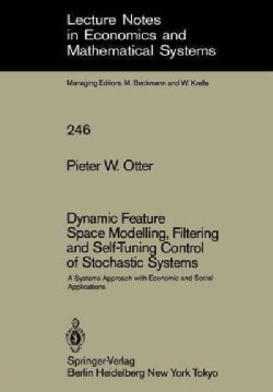 Dynamic Feature Space Modelling, Filtering and Self-tuning Control of Stochastic Systems: A Systems Approach With... (Paperback)