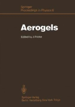 Aerogels: Proceedings of the First International Symposium, Wurzburg, Fed. Rep. of Germany September 2325, 1985 (Paperback)
