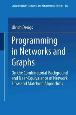 Programming in Networks and Graphs: On the Combinatorial Background and Near-equivalence of Network Flow and Matc... (Paperback)