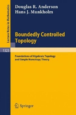 Boundedly Controlled Topology: Foundations of Algebraic Topology and Simple Homotopy Theory (Paperback)