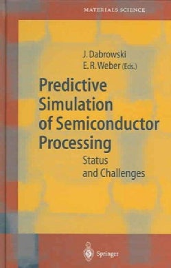 Predictive Simulation of Semiconductor Processing: Status and Challenges (Hardcover)