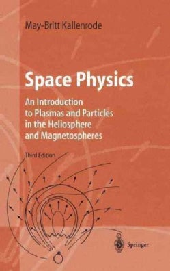 Space Physics: An Introduction to Plasmas and Particles in the Heliosphere and Magnetospheres (Hardcover)