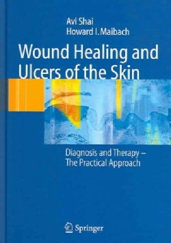 Wound Healing And Ulcers Of The Skin: Diagnosis And Therapy - The Practical Approach (Hardcover)