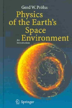 Physics Of The Earth's Space Environment: An Introduction (Hardcover)