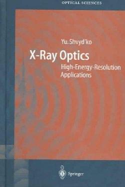 X-ray Optics: High-energy-resolution Applications (Hardcover)
