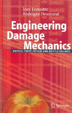 Engineering Damage Mechanics: Ductile, Creep, Fatigue and Brittle Failures (Hardcover)