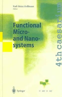 Functional Micro- And Nanosystems: Proceedings Of The 4th Caesarium, Bonn, June 16-18, 2003 (Hardcover)