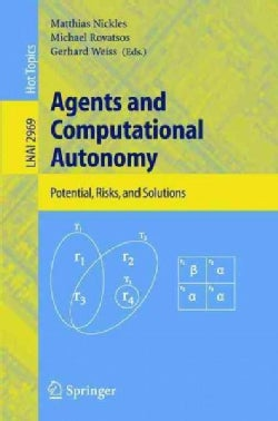 Agents And Computational Autonomy: Potential, Risks, And Solutions (Paperback)
