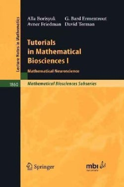 Tutorials In Mathematical Biosciences I: Mathematical Neuroscience (Paperback)