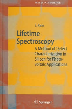 Lifetime Spectroscopy: A Method of Defect Characterization in Silicon for Photovoltaic Applications (Hardcover)