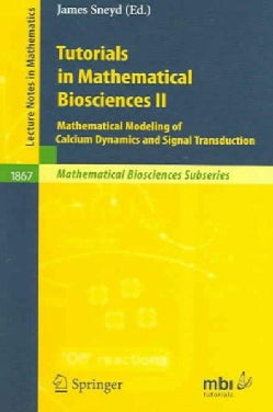 Tutorials in Mathematical Biosciences II: Mathematical Modeling of Calcium Dynamics and Signal Transduction (Paperback)