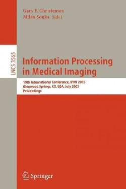 Information Processing in Medical Imaging: 19th International Conference, IPMI 2005 Glenwood Springs, CO, USA, Ju... (Paperback)
