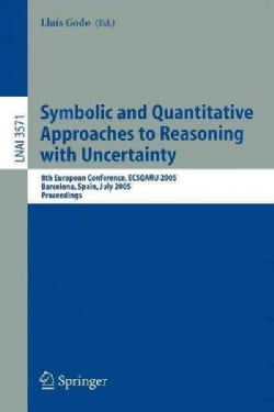 Symbolic And Quantitative Approaches to Reasoning With Uncertainty: 8th European Conference, ECSQARU 2005 Barcelo... (Paperback)