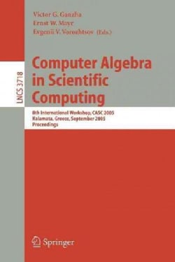 Computer Algebra in Scientific Computing: 8th International Workshop, CASC 2005, Kalamata, Greece, September 12 -... (Paperback)