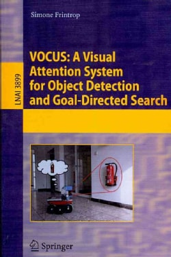 VOCUS: A Visual Attention System for Object Detection And Goal-Directed Search (Paperback)