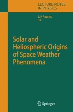 Solar And Heliospheric Origins of Space Weather Phenomena (Hardcover)