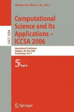Computational Science And Its Applications-ICCSA 2006: International Conference, Glasgow, Uk, May 2006, Proceedin... (Paperback)