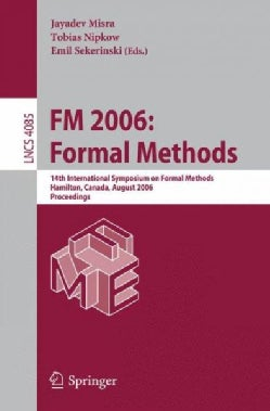 FM 2006: Formal Methods: 14th International Symposium on Formal Methods Hamilton, Canada, August 21-27, 2006 Proc... (Paperback)